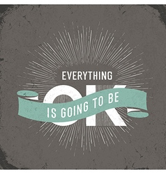 everything is going to be ok vector image
