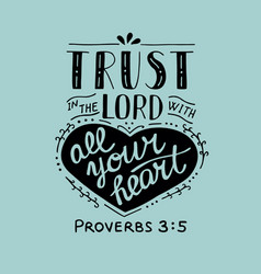 Hand lettering trust in the lord with your heart vector