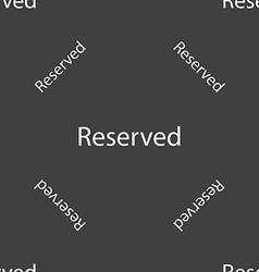 Reserved sign icon Seamless pattern on a gray vector