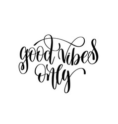 good vibes only black and white hand lettering vector image
