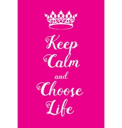 Keep Calm and choose life poster vector