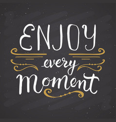 enjoy every moment lettering handwritten sign vector image