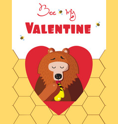 be my valentine card of cute bear eat honey in vector image