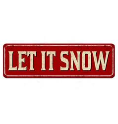 let it snow vintage rusty metal sign vector image