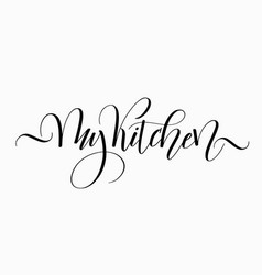 my kitchen modern fun cozy brush calligraphy vector image