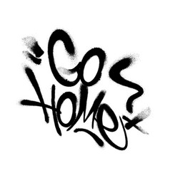 Sprayed go home font graffiti with overspray in vector