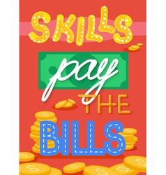 Skills pay the bills fun encouraging poster vector image