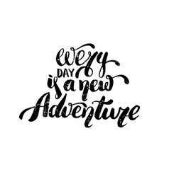 every day is a new adventure quote typographical vector image