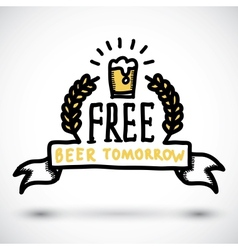 Free beer tomorrow fun doodle sign vector