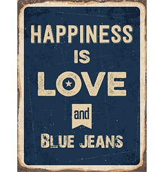 Retro metal sign Happiness is love and blue jeans vector image