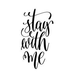 stay with me black and white hand lettering script vector image