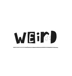 Weird shirt quote lettering vector