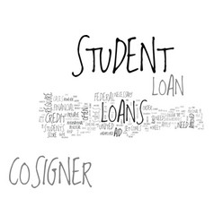 when do you need a cosigner for student loan text vector image vector image