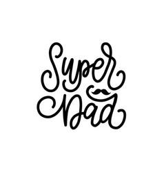 super dad calligraphic inscription vector image