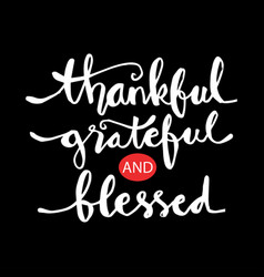 Thankful grateful and blessed lettering vector