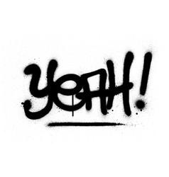 Graffiti yeah word sprayed in black over white vector