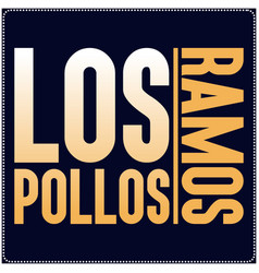 los pollos ramos saying typography t shirt design vector image