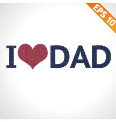 I LOVE DAD on denim style - - EPS10 vector image