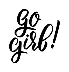 go girl hand drawn lettering on white background vector image
