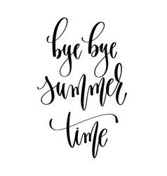 bye bye summer time - hand lettering inscription vector image