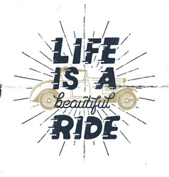 life is a beautiful ride inspiring creative vector image