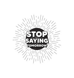 Stop saying tomorrow motivation message vector