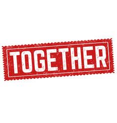 together grunge rubber stamp vector image
