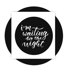 Im waiting for the night card in calligraphy vector