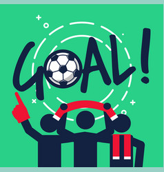 Soccer or football fans celebrate with the goal vector