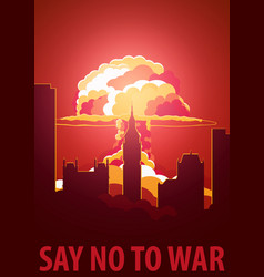 Nuclear explosion in the city uk say no to war vector