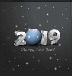 2019 happy new year micronesiafederated states vector