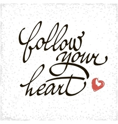 Inspirational quote Follow your heart vector image vector image