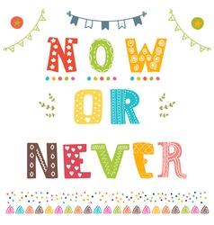 Now or never Motivation phrase Cute postcard vector