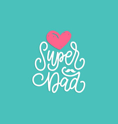 super dad calligraphy for greeting card vector image