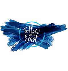 Follow your heart handwritten modern calligraphy vector