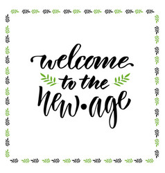 Welcome to the new age hand lettering design for vector