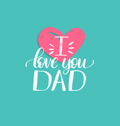i love you dad calligraphy for greeting vector image