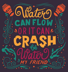 be water my friend hand lettering typography vector image
