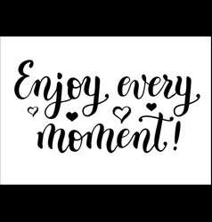 enjoy every moment in black vector image