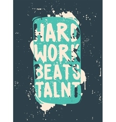 Poster Hard work beats talent vector image