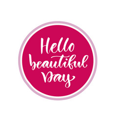 hello beautiful day modern calligraphy design vector image