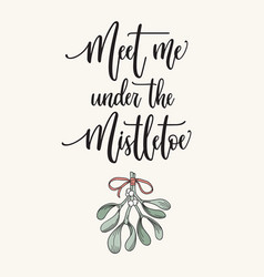 Meet me under mistletoe calligraphy vector