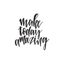 make today amazing hand drawn lettering quote vector image