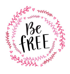 Be free handwritten calligraphy phrase brush vector