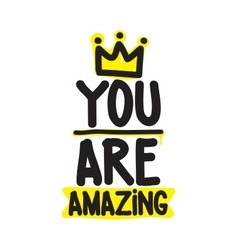 You are amazing King vector