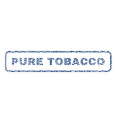 pure tobacco textile stamp vector image