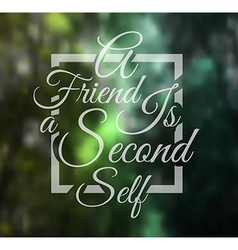 Inspirational Typo A friend is a second self vector image vector image