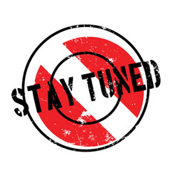 Stay tuned rubber stamp vector