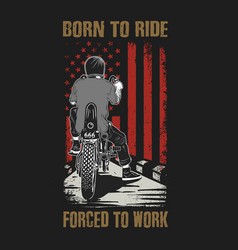 american born to ride force to work vector image