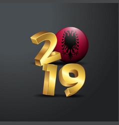 2019 golden typography with albania flag happy vector